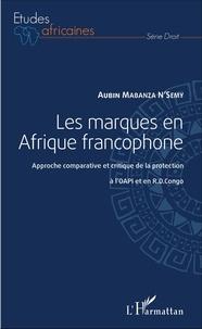 Aubin Mabanza - Les marques en Afrique francophone - Approche comparative et critique de la protection à l'OAPI et en RD Congo.