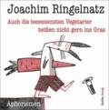 Auch die besessensten Vegetarier beißen nicht gern ins Gras - Aphorismen von Joachim Ringelnatz.