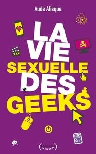 Aude Alisque - La vie sexuelle des geeks.