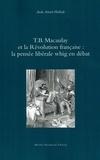 Aude Attuel-Hallade - T.B. Macaulay et la Révolution française - La pensée libérale de whig en débat.