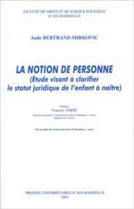 Aude Bertrand-Mirkovic - La notion de personne - Etude visant à clarifier le statut juridique de l'enfant à naître.