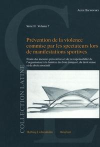 Aude Bichovsky - Prévention de la violence commise par les spectateurs lors de manifestations sportives - Etude des mesures préventives et de la responsabilité de l'organisateur à la lumière du droit comparé, du droit suisse et du droit associatif.
