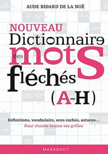 Aude Bidard de la Noë - Dictionnaire des mots fléchés - Tome 1 (A-H).