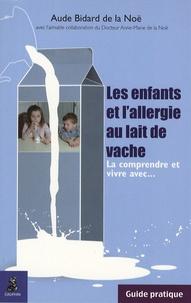 Aude Bidard de la Noë - Les enfants et l'allergie au lait de vache - La comprendre et vivre avec....