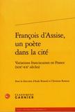 Aude Bonord et Christian Renoux - François d'Assise, un poète dans la cité - Variations franciscaines en France (XIXe-XXe siècles).