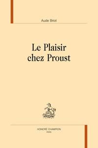Aude Briot - Le plaisir chez Proust.