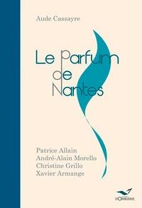 Aude Cassayre et Patrice Allain - Le Parfum de Nantes - Parfums et odeurs de la ville au siècle dernier.