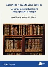 Aude Cohen-Skalli - Historiens et érudits à leur écritoire - Les oeuvres monumentales à Rome entre République et Principat.