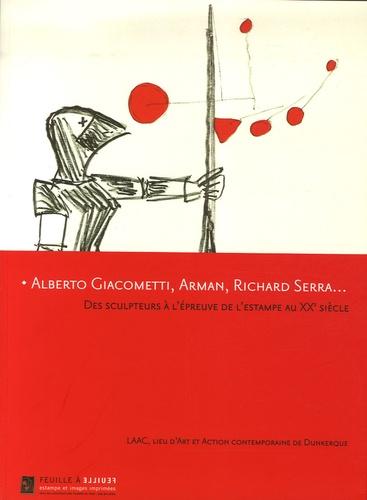 Aude Cordonnier - Alberto Giacometti, Arman, Richard Serra...Des sculpteurs à l'épreuve de l'estampe au XXe siècle - LAAC, Lieu d'Art et Action Contemporaine de Dunkerque, 15 Novembre 2006 - 15 Février 2007.