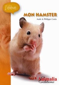 Aude Costa et Philippe Costa - J'élève mon hamster.