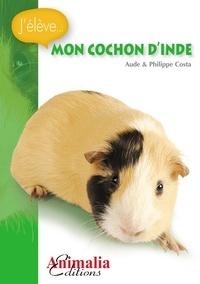 Aude Costa et Philippe Costa - Mon cochon d'Inde.