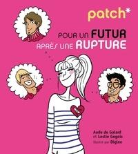 Aude de Galard et Leslie Gogois - Patch pour un futur après une rupture.