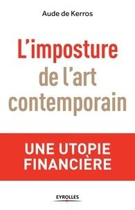Aude de Kerros - L'imposture de l'art contemporain - Une utopie financière.