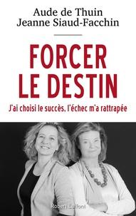 Aude de Thuin et Jeanne Siaud-Facchin - Forcer le destin - J'ai choisi le succès, l'échec m'a rattrapée.