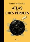 Aude de Tocqueville et Karin Doering-Froger - Atlas des cités perdues.