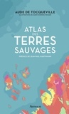 Aude de Tocqueville - Atlas des terres sauvages.