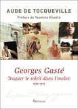 Aude de Tocqueville - Georges Gaste : traquer le soleil dans l'ombre 1869-1910.
