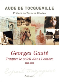 Aude de Tocqueville - Georges Gasté - Traquer le soleil dans l'ombre, 1869-1910.