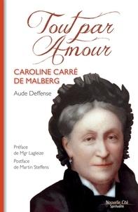 Aude Deffense - Tout par amour - Caroline Carré de Malberg.