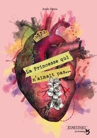 Aude Denis - La princesse qui n'aimait pas.