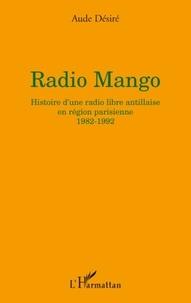 Aude Désiré - Radio Mango - Histoire d'une radio libre antillaise en région parisienne, 1982-1992.