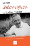 Aude Dugast - Jérôme Lejeune - Le docteur courage.