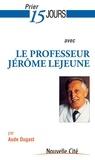 Aude Dugast - Prier 15 jours avec le professeur Jérôme Lejeune.