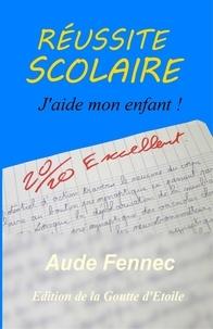 Aude Fennec - Réussite scolaire, j'aide mon enfant.