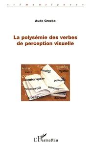 Aude Grezka - La polysémie des verbes de perception visuelle.