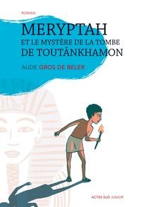 Aude Gros de Beler - Meryptah et le mystère de la tombe de Toutânkhamon.