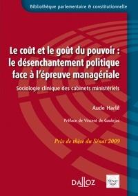 Le coût et goût du pouvoir : le désenchantement politique face à l'épreuve managériale- Sociologie clinique des cabinets ministériels - Aude Harlé |