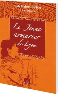 Aude Hubert-Richou - Le Jeune armurier de Lyon.