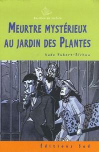 Aude Hubert-Richou - Meurtre mystérieux au Jardin des Plantes.