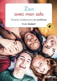 Aude Jaubert - Zen avec mon ado - Traverser l'adolescence en confiance.