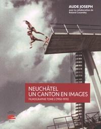 Aude Joseph - Neuchâtel, un canton en images - Filmographie tome 2 (1950-1970).