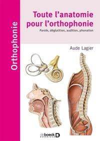 Aude Lagier - Toute l'anatomie pour l'orthophonie - Parole, déglutition, audition, phonation.