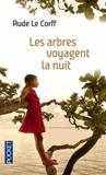 Aude Le Corff - Les arbres voyagent la nuit.