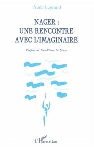 Aude Legrand - Nager - Une rencontre avec l'imaginaire.
