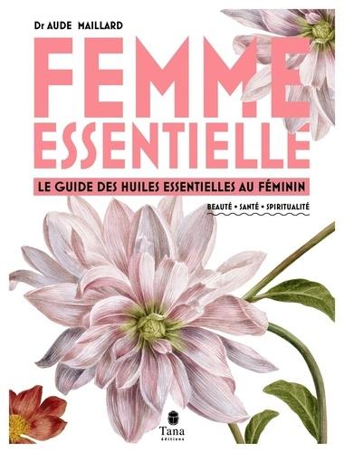 Femmes essentielle. Le guide des huiles essentielles au féminin