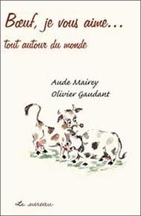 Aude Mairey et Olivier Gaudant - Boeufs, je vous aime... autour du monde.