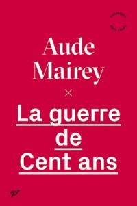 Aude Mairey - La guerre de Cent Ans.