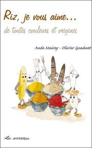Aude Mairey et Olivier Gaudant - Riz, je vous aime... de toutes couleurs et origines.