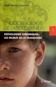 Endocrinologie de ladolescent - Tome 1, Pathologies chroniques : les enjeux de la transition.pdf