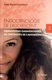 Aude Mariani Ecochard - Endocrinologie de l'adolescent - Tome 2, Orientations diagnostiques : les spécificités de l'adolescence.