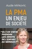 Aude Mirkovic - La PMA : un enjeu de société - Va-t-on enfin prendre les droits de l'enfant au sérieux ?.