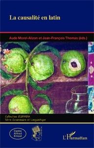 Aude Morel-Alizon et Jean-François Thomas - La causalité en latin.