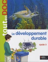 Aude Morvan et Lydwine Morvan - Le développement durable Cycle 3.
