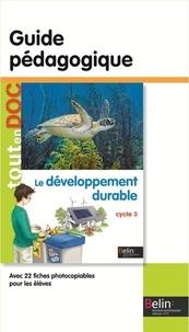 Aude Morvan et Lydwine Morvan - Le développement durable Cycle 3 - Guide pédagogique.