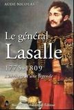 Aude Nicolas - Le général Antoine-Charles-Louis de Lasalle 1775-1809 - L'héritage d'une légende.