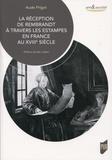 Aude Prigot - La réception de Rembrandt à travers les estampes en France au XVIIIe siècle.